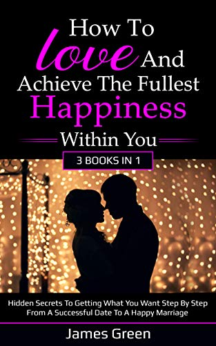 How To Love And Achieve The Fullest Happiness Within You