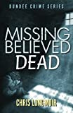 Missing Believed Dead: Dundee Crime Series (Volume 3)