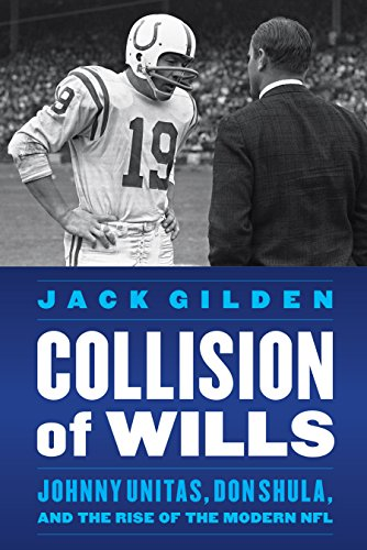 Collision of Wills: Johnny Unitas, Don Shula, and the Rise of the Modern NFL (The Old Man And The Magic Bowl)