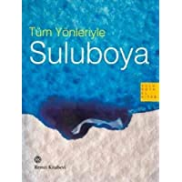 Tüm Yönleriyle Suluboya: Suluboya El Kitabı
