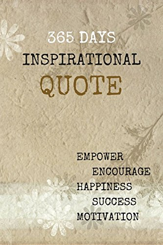 365 Days Inspirational Quotes: Empower Encourage Happiness Success Motivation 6x9 Inches 122 -