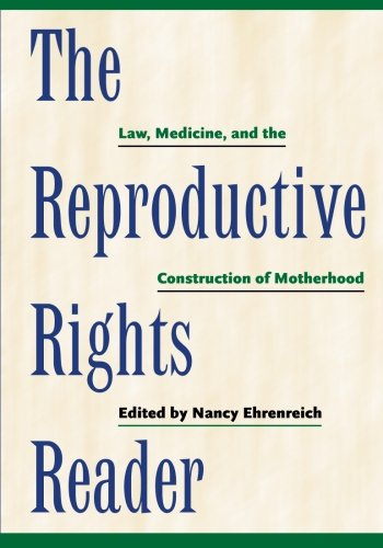 The Reproductive Rights Reader: Law, Medicine, and the Construction of Motherhood (Critical America) - medicalbooks.filipinodoctors.org