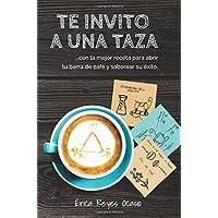 Te invito a una taza: …con la mejor receta para abrir tu barra de café y saborear su éxito. (Spanish Edition)