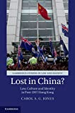 Lost in China? : Law, Culture and Society in Post-1997 Hong Kong, Jones, Carol, 1107093376