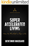 Super Accelerated Living: How to Manifest an Epic Life