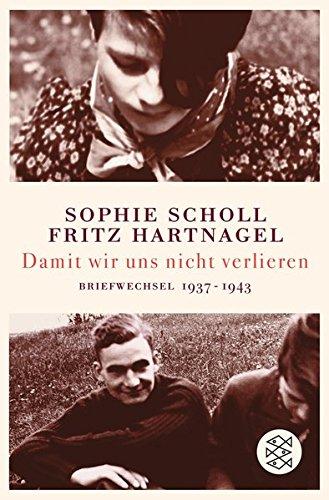 Damit wir uns nicht verlieren: Briefwechsel 1937-1943 Taschenbuch – 1. April 2008 Thomas Hartnagel Sophie Scholl Fritz Hartnagel FISCHER Taschenbuch