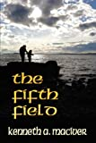 The fifth Field, Kenneth A. MacIver, 1601453345