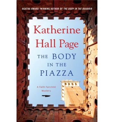 [ THE BODY IN THE PIAZZA (FAITH FAIRCHILD MYSTERIES (HARDCOVER)) ] By Page, Katherine Hall ( Author) 2013 [ Hardcover ] pdf