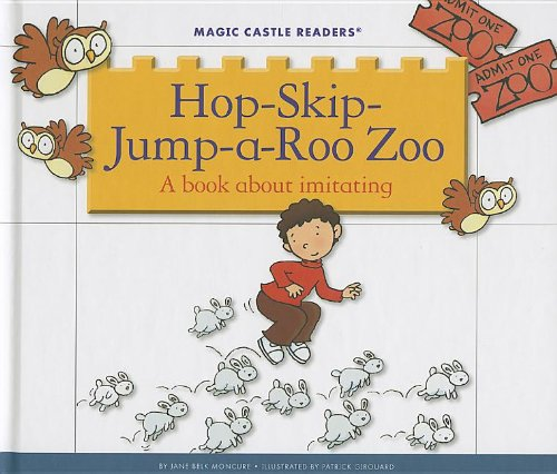 Read Online Hop-Skip-Jump-a-Roo Zoo: A Book About Imitating (Magic Castle Readers: Creative Arts) PDF