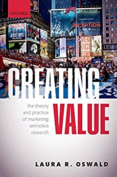Creating Value: The Theory and Practice of Marketing Semiotics Research by [Oswald, Laura R.]