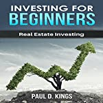 Investing for Beginners: Real Estate Investing | Paul D. Kings