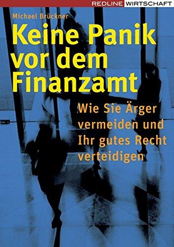 Keine Panik vor dem Finanzamt: Wie Sie Ärger vermeiden und Ihr gutes Recht verteidigen Broschiert – 16. Februar 2007 Michael Brückner REDLINE 3636014307 Recht / Rechtsratgeber
