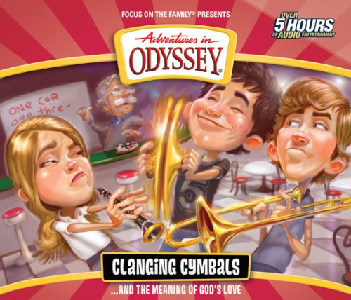 Clanging Cymbals . . . and the Meaning of God's Love (Adventures in Odyssey) by Focus