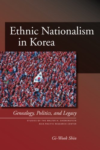 Ethnic Nationalism in Korea: Genealogy, Politics, and Legacy (Studies of the Walter H. Shorenstein Asia-Pacific Research Center)