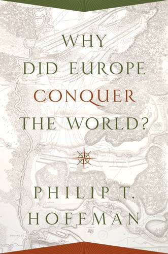 Why Did Europe Conquer the World? (The Princeton Economic History of the Western World) PDF