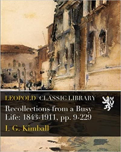 Book Recollections from a Busy Life: 1843-1911, pp. 9-229