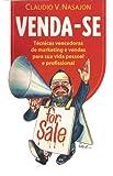 VENDA-SE: Técnicas Vencedoras de Marketing e Vendas para sua Vida Pessoal e Profissional