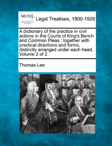 Download A dictionary of the practice in civil actions in the Courts of King's Bench and Common Pleas: together with practical directions and forms, distinctly arranged under each head. Volume 2 of 2 ebook