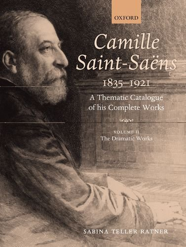 Camille Saint-Saens 1835-1921: A Thematic Catalogue of his Complete Works, Volume II: The Dramatic Works (Camille Saint-Saens: A Thematic Catalogue of the Complete Wk) by Oxford University Press