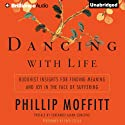 Dancing with Life: Buddhist Insights for Finding Meaning and Joy in the Face of Suffering Audiobook by Phillip Moffitt Narrated by Fred Stella
