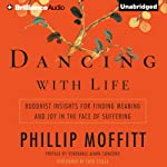 Dancing with Life: Buddhist Insights for Finding Meaning and Joy in the Face of Suffering | Phillip Moffitt