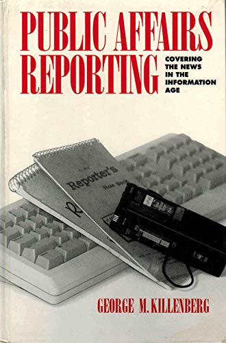 Public Affairs Reporting: Covering the News in the Information Age