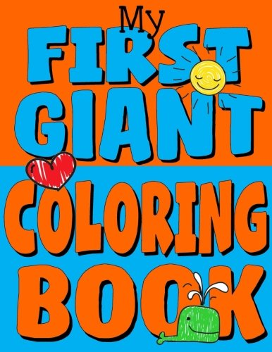 My First Giant Coloring Book: Jumbo Toddler Coloring Book with Over 150 Pages: Great Gift Idea for Preschool Boys & Girls with LOTS of Adorable Illustrations (Toddler Coloring Books) (Volume 5)]()
