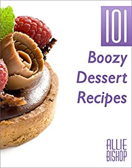Boozy dessert recipes 101 boozy dessert recipes desserts with boozy dessert recipes 101 boozy dessert recipes desserts with alcohol by bishop forumfinder