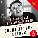 Through It All I've Always Laughed: Memoirs of Count Arthur Strong Audiobook by Arthur Strong Narrated by Arthur Strong