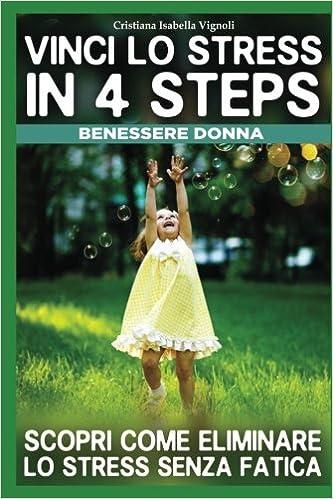 Vinci lo Stress in 4 Steps: Siamo animali ma lo abbiamo dimenticato! (Self Help Magnetic Healing®) (Volume 4) (Italian Edition): Dr. Cristiana Isabella ...