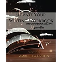 Elevate Your Writing Workbook: writing prompts to call forth your Muse