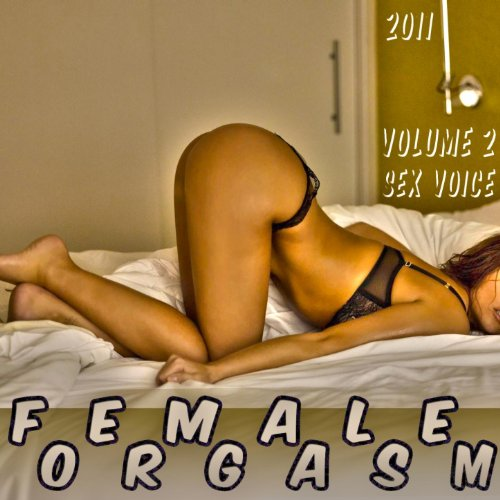 Audio Orgasm Porn - Female Orgasm Sex Voice, Vol. 2 (Orgasm Sound Effect, Sex Audio,
