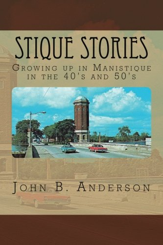 Stique Stories: Growing up in Manistique in the 40's and 50's