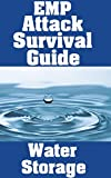 img - for EMP Attack Survival Guide: Water Storage: The Ultimate Beginner s Guide On How To Properly and Safely Store Water To Survive An EMP Attack (The EMP Attack Survival Guide Series Book 2) book / textbook / text book