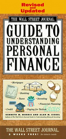 WALL STREET JOURNAL GUIDE TO UNDERSTANDING PERSONAL FINANCE: Revised and Updated