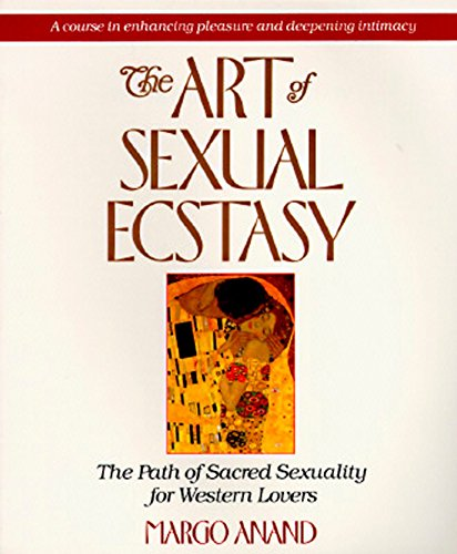 The Art of Sexual Ecstasy The Path of Sacred Sexuality for Western Lovers [Margot Anand - M. E. Naslednikov] (Tapa Blanda)