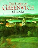The Story of Greenwich, Clive Aslet, 0674000765