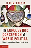 The Eurocentric Conception of World Politics: Western International Theory, 1760–2010