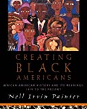 Creating Black Americans, Nell Irvin Painter, 0195137558