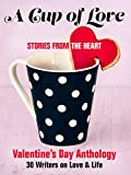 img - for A Cup of Love: Stories From the Heart: Valentine's Day Anthology : 30 Writers on Love & Life book / textbook / text book
