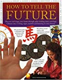 How to Tell the Future: Discover and Shape your Future through Palm-Reading, Tarot, Astrology, Chinese Arts, I Ching, Signs, Symbols and Listening to Your Dreams