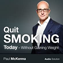 Quit Smoking Today: Without Gaining Weight Speech by Paul McKenna Narrated by Paul McKenna