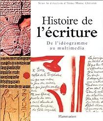 Histoire de l'écriture : De l'idéogramme au multimédia par Christin