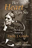img - for Her Heart Can See: The Life and Hymns of Fanny J. Crosby (Library of Religious Biography (LRB)) book / textbook / text book