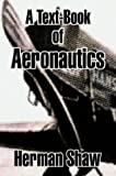 A Text-Book of Aeronautics, Herman Shaw, 1410207331
