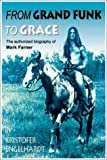 From Grand Funk to Grace: Authorized Biography of