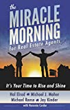 The Miracle Morning for Real Estate Agents: It's Your Time to Rise and Shine (The Miracle Morning Book Series)