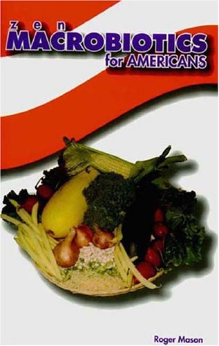 Download Zen Macrobiotics for Americans: A Practical and Delicious Approach to Eating Right for Better Health, Natural Balance & Less Stress ebook