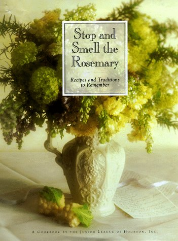 Stop and Smell the Rosemary: Recipes and Traditions to Remember by Junior League of Houston