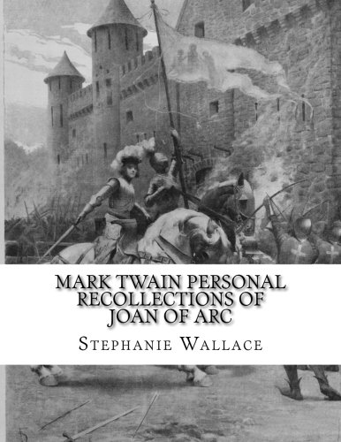 Wallace Joan Of Arc - Mark Twain Personal Recollections of Joan of Arc